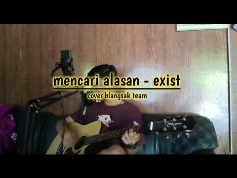 mencari-alasan---exist-(cover-by-blangsak-team)