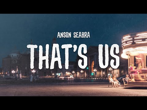 Anson Seabra - That's Us