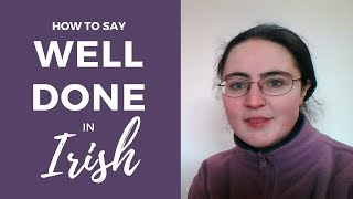 """How to say """"Well Done"""" in Irish Gaelic"""
