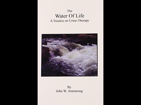 Water for Life - audio book - J.W. Armstrong - Distilled water - Urine Therapy - heal cancer tumors