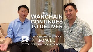 Jack Lu: Wanchain Continues to Deliver