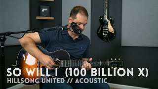 So Will I (100 Billion X) - Hillsong United - acoustic one-take