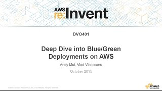 AWS re:Invent 2015 | (DVO401) Deep Dive into Blue/Green Deployments on AWS
