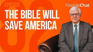 Fireside Chat Ep 82 - The Bible Will Save America