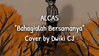 Bahagialah Bersamanya Raihlah Semua Sayangi Dirinya Alcas Cover By Dwiki Cj