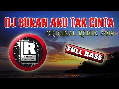 Free Download Dj Bukan Aku Tak Cinta Original Remix Terbaru Full Bass Mp3 dan Mp4