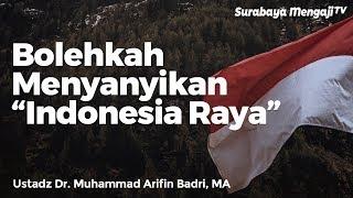 """Bolehkah Menyanyikan """"Indonesia Raya""""? - Ustadz Dr. Muhammad Arifin Badri, MA"""