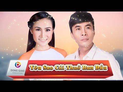 YÊU SAO CÁI THUỞ BAN ĐẦU - Giáng Tiên ft. Trường Sơn_HD1080p