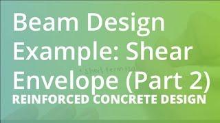Beam Design Example: Shear Envelope (Part 2) | Reinforced Concrete Design