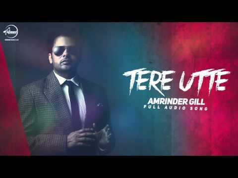 Tere Utte ( Full Audio Song) | Amrinder Gill  | Punjabi Song | Speed Records
