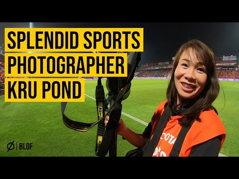 Blof ให้บอลพาไป - ตามติดช่างภาพกีฬา กับกล้องราคาเกือบล้าน