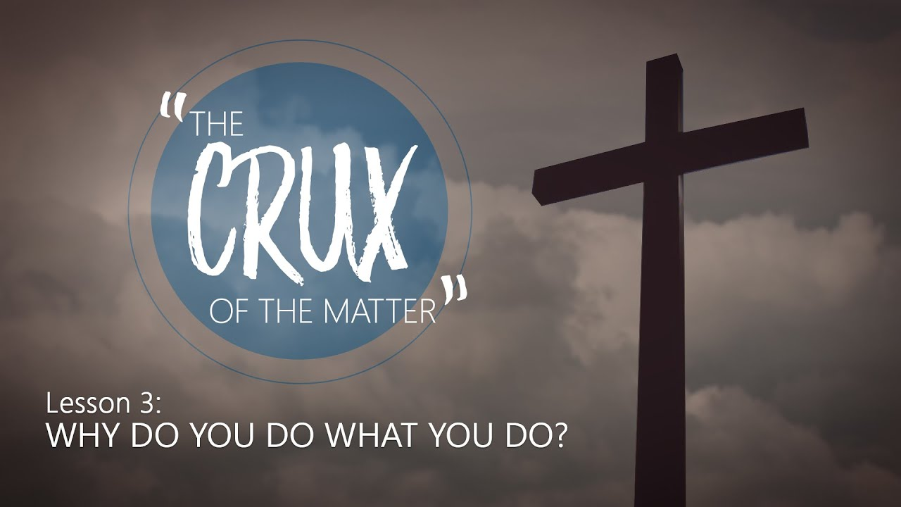 Download 3. Why Do You Do What You Do? | The Crux of the Matter