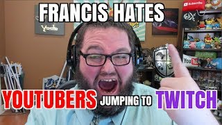 FRANCIS RANT - YOUTUBERS LEAVING FOR TWITCH