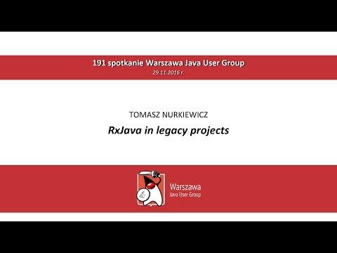 WJUG #191 - RxJava in legacy projects - Tomasz Nurkiewicz