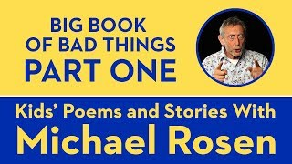 Big Book of Bad Things - Part 1 - Kids Poems and Stories With Michael Rosen
