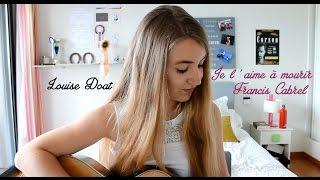 Louise Doat -  Je l'aime à mourir (Francis Cabrel) acoustic cover