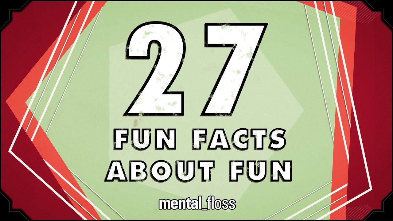27 Fun Facts About Fun - mental_floss on YouTube (Ep 53)