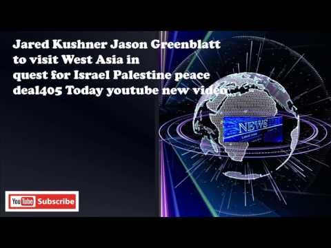 Jared Kushner Jason Greenblatt to visit West Asia in quest for Israel Palestine peace deal405 Today