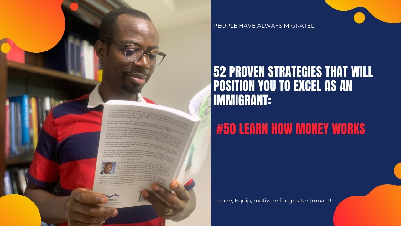 52 Proven Strategies That Will Position You to Excel as an Immigrant #51 Learn How Money Works