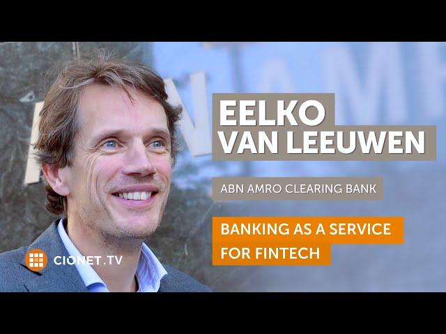Eelko van Leeuwen – CIO of ABN AMRO Clearing Bank – Banking As A Service For Fintech