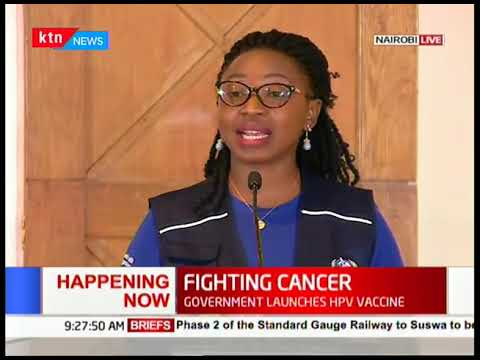 CANCER VACCINE: Government launches HPV vaccine in an effort to fight Cervical Cancer in Kenya