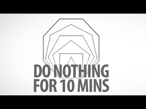RELAX AND BREATHE: Do Nothing for 10 Minutes