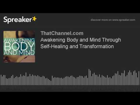 Awakening Body and Mind Through Self-Healing and Transformation