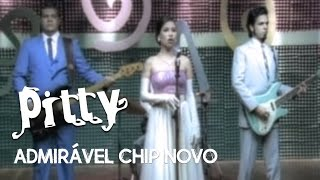 Watch Pitty Admiravel Chip Novo video