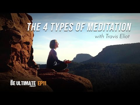 The 4 Types Of MEDITATION - The BE ULTIMATE Podcast (Ep11)