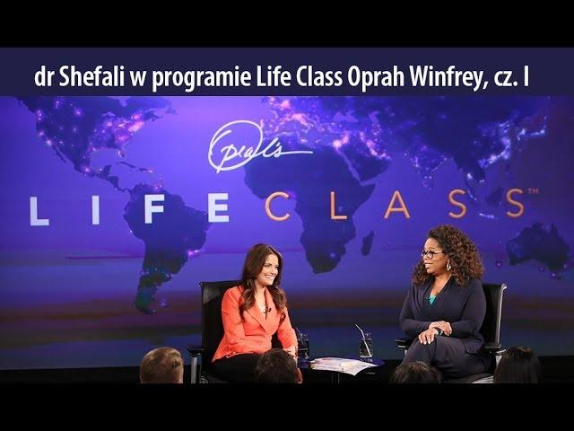 dr Shefali Tsabary gościem Life Class, Oprah Winfrey. cz. I
