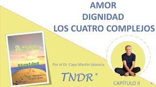 Capitulo 2: Libro Amor, Dignidad y los Cuatros Complejos.