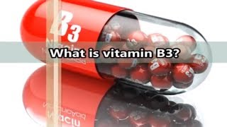 What is vitamin B3 (Niacin)?- Why is vitamin B3 necessary?- What are the signs of a deficiency?