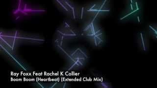 Ray Foxx feat Rachel K Collier - Boom Boom (Heartbeat) (Extended Club Mix)