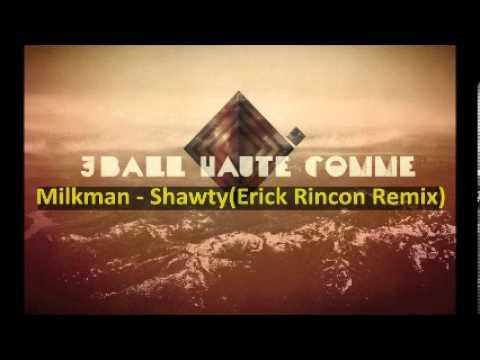 Milkman - Shawty ( Erick Rincon Guarachero House Remix )