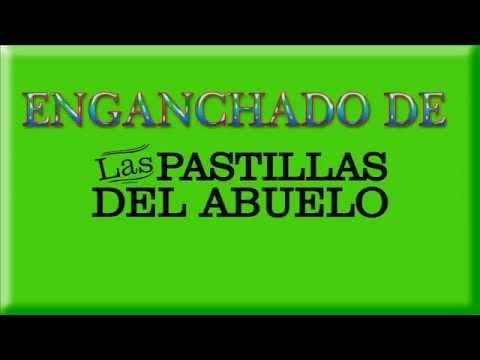 """Mejor Enganchado De """"Las Pastillas Del Abuelo""""[1º Parte]."""