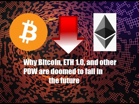 Bitcoin, Ethereum 1.0, why POW blockchains are doomed to fail in the future