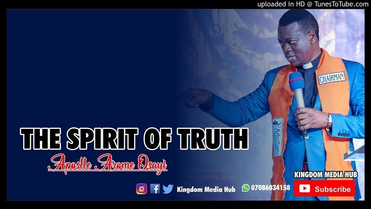 [A MUST WATCH] THE SPIRIT OF TRUTH - Apostle Arome Osayi || #POWERFUL
