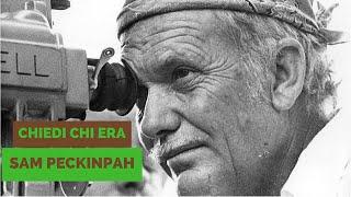 Chi era Sam Peckinpah?