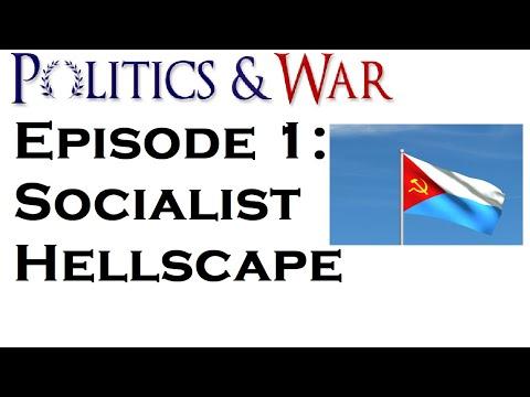 Creating a Socialist Hellscape Politics and War Episode 1