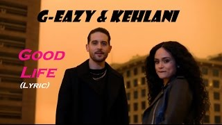 G-Eazy & Kehlani - Good Life [Lyric ] (from The Fate of The Furious soundtrack)