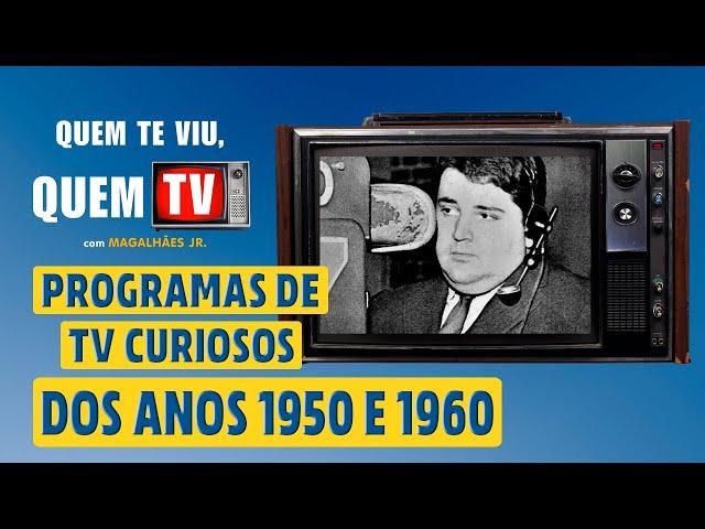PROGRAMAS DE TV CURIOSOS DOS ANOS 50 E 60 - Quem Te Viu, Quem TV - Programa 48 - Olá, Curiosos! 2021