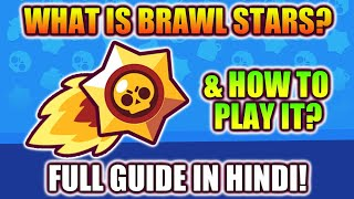 BRAWL STARS STARTER GUIDE IN HINDI...WHAT THIS GAME IS WHOLE ABOUT!?