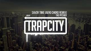 The Pitcher - Savor Time (Aero Chord Remix)