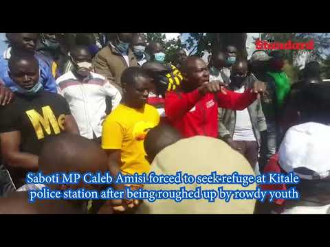 MP Caleb Amisi forced to seek refuge at Kitale police station after being roughed up by rowdy youth