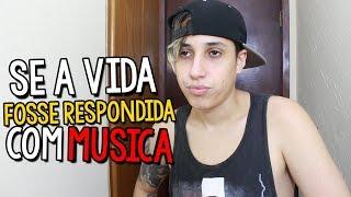 SE A VIDA FOSSE RESPONDIDA COM MUSICA