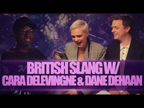 BRITISH SLANG W CARA DELEVINGNE & DANE DEHAAN