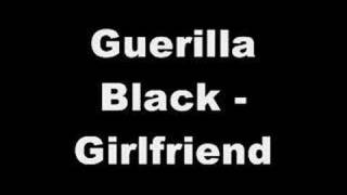 Guerilla Black - Girlfriend by Bradley Mead