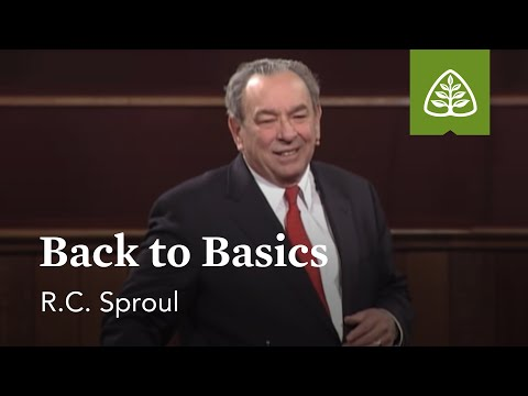 R.C. Sproul: Back to Basics