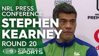 NRL Press Conference: Stephen Kearney - Round 20 | NRL on Nine