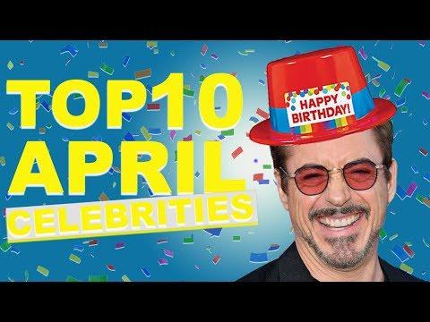 Top 10 April Celebs | April Celebrity Birthdays List